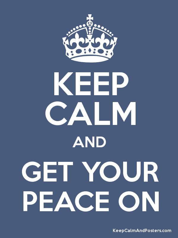 keep calm and get your peace on